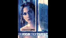 Affiche du film Un voisin trop parfait réalisé par Rob Cohen avec Jennifer Lopez, Ryan Guzman